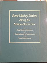Some Mackey settlers along the Mason-Dixon Line in Cecil County, Maryland and Chester County, Pennsylvania and their descendants