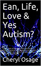 Ean, Life, Love & Yes Autism?: Challenges of Raising a Kid with Autism, offering parents and caregivers important information on autism, special education and your legal rights. (1)