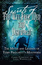 Secrets of the Wee Free Men and Discworld: The Myths and Legends of Terry Pratchett's Universe