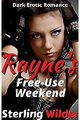 Rayne's Free-Use Weekend: Dark Erotic Romance (RayneFall Book 1) Kindle Edition