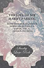 The Life of Sir Harry Parkes, Sometime Her Majesty's Minister to China & Japan, Vol. I. - Consul in China