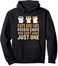 CATS ARE LIKE POTATO CHIPS YOU CAN'T HAVE HOODIE