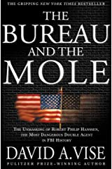 The Bureau and the Mole: The Unmasking of Robert Philip Hanssen, the Most Dangerous Double Agent in FBI History Kindle Edition