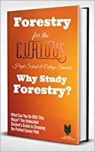 Forestry for the Curious High School & College Students: Why Study Forestry? (The Undecided Student's Guide to Choosing the Perfect University Major & Career Path)