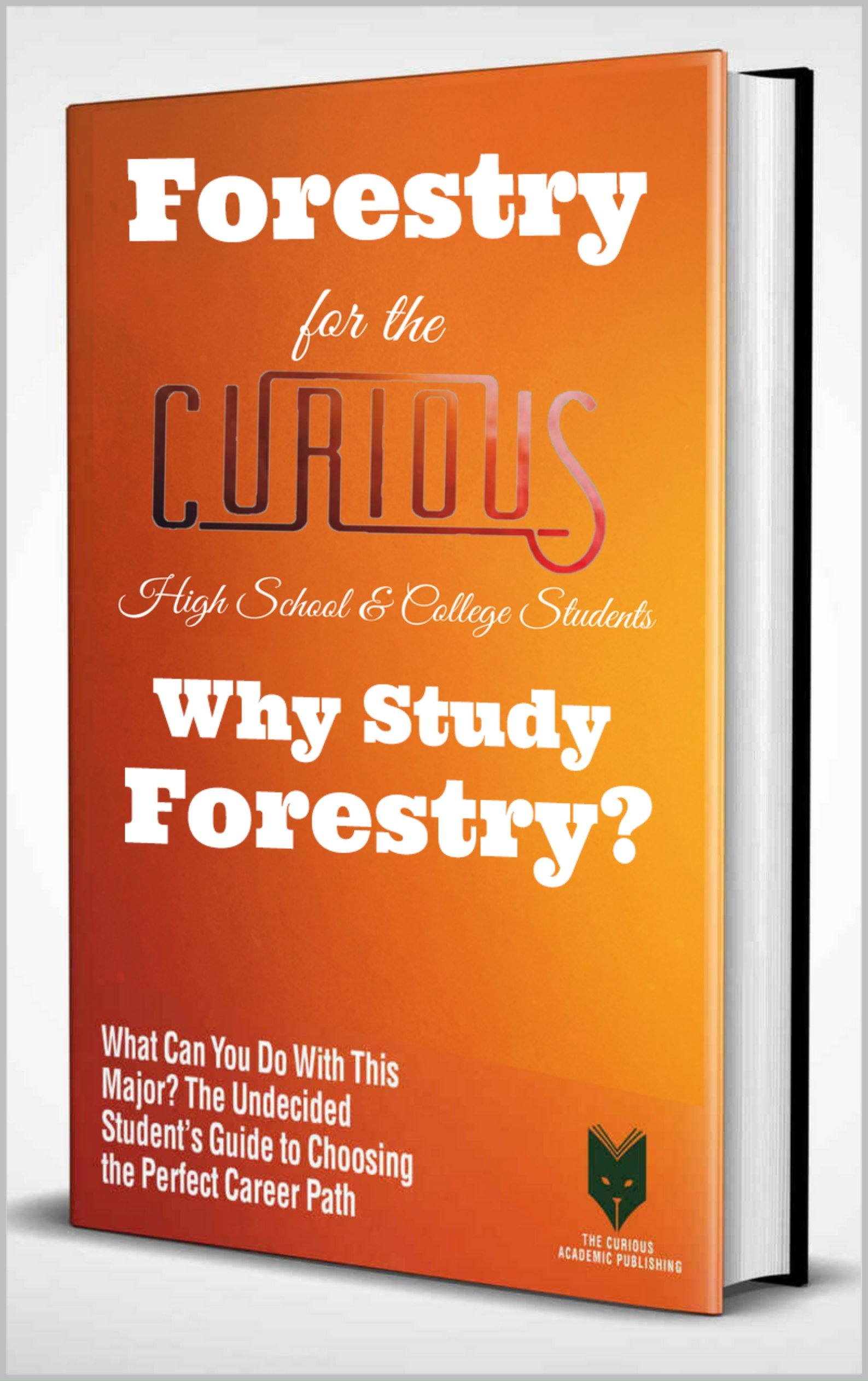 Forestry for the Curious: Why Study Forestry? (The Undecided Student's Guide to Choosing the Perfect University Major & Career Path)