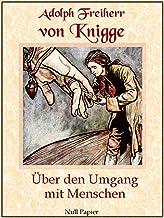 Über den Umgang mit Menschen: Vollständige, erweiterte Ausgabe (Sachbücher bei Null Papier) (German Edition)