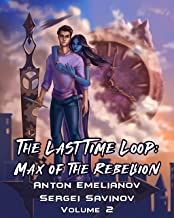 The Last Time Loop: Max of the Rebellion (Volume 2): A Time Travel LitRPG Series