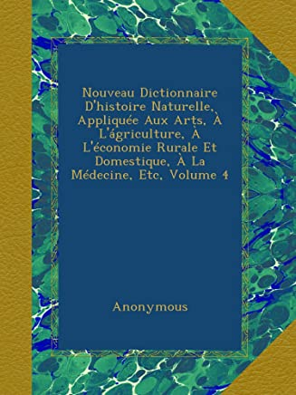 Nouveau Dictionnaire D'histoire Naturelle, Appliquée Aux Arts, à L'ágriculture, à L'économie Rurale Et Domestique, à La Médecine, Etc, Volume 4