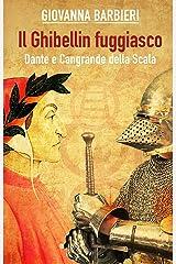 il Ghibellin fuggiasco: Dante e Cangrande della Scala (Romanzi medievali Vol. 2) Formato Kindle
