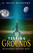 Testing Grounds (On Dangerous Grounds Book 1)