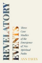 Revelatory Events: Three Case Studies of the Emergence of New Spiritual Paths
