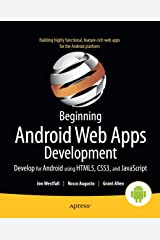 Beginning Android Web Apps Development: Develop for Android using HTML5, CSS3, and JavaScript Kindle Edition