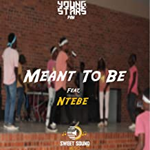 Meant to Be (feat. Young Stars Fam & Ntebe)