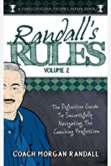 Randall's Rules Volume Two: The Definitive Guide For Successfully Navigating The Coaching Profession (A Participation Trophy Series Book Book 4) Kindle Edition
