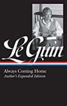 Ursula K. Le Guin: Always Coming Home (LOA #315): Author's Expanded Edition (Library of America Ursula K. Le Guin Edition ...