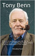 Tony Benn: A faith is something you die for, a doctrine is something you kill for. There is all the difference in the world