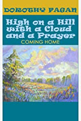 High on a Hill with a Cloud and a Prayer: Coming Home (Joy's Garden Book 4) Kindle Edition
