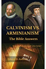 CALVINISM VS. ARMINIANISM: The Bible Answers Kindle Edition