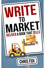 Write to Market: Deliver a Book that Sells (Write Faster, Write Smarter 3) Kindle Edition