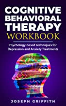 Cognitive Behavioral Therapy workbook: Psychology-based Techniques for Depression and Anxiety Treatments