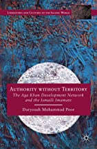 Authority without Territory: The Aga Khan Development Network and the Ismaili Imamate (Literatures and Cultures of the Islamic World)