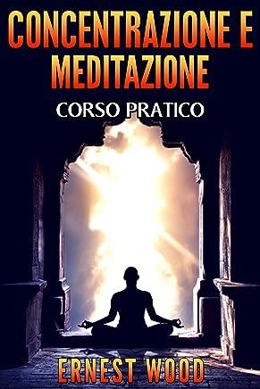 CONCENTRAZIONE E MEDITAZIONE: Corso pratico