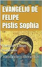 EVANGELIO DE FELIPE Pistis Sophia: Colección Libros Prohibidos (Colección  Libros Prohibidos)