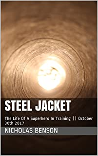 Steel Jacket: The Life Of A Superhero In Training || October 30th 2017 (English Edition)