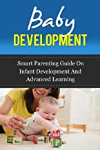Baby Development (Smart Parenting Guide on Infant Development and Advanced Learning) (English Edition)