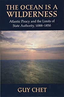The Ocean Is a Wilderness: Atlantic Piracy and the Limits of State Authority, 1688-1856