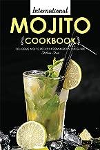 International Mojito Cookbook: Delicious Mojito Recipes from Across the Globe