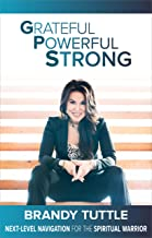 Grateful Powerful Strong: Next-Level Navigation for the Spiritual Warrior (English Edition)