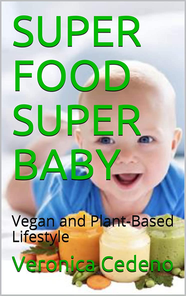 SUPER FOOD SUPER BABY: Vegan and Plant-Based Lifestyle (English Edition)
