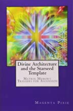 Divine Architecture and the Starseed Template: Matrix Memory Triggers for Ascension