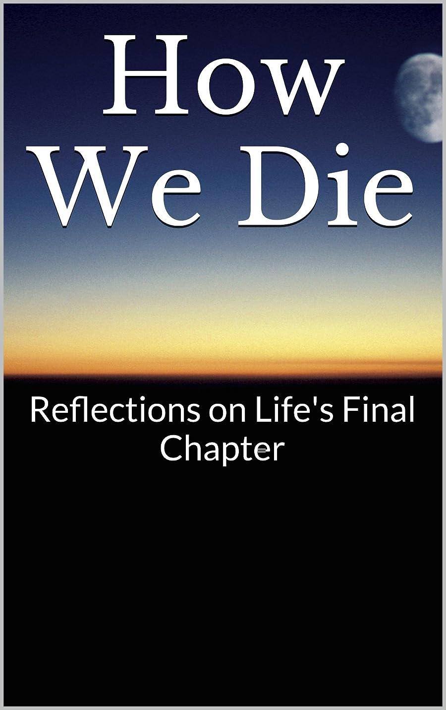 放棄思春期の病気だと思うHow We Die: Reflections on Life's Final Chapter (English Edition)