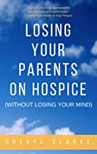 Losing Your Parents On Hospice (Without Losing Your Mind)