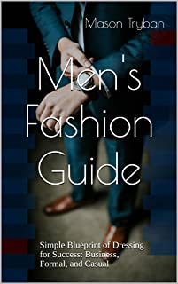 Men's Fashion Guide: Simple Blueprint of Dressing for Success: Business, Formal, and Casual (English Edition)