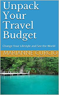 Unpack Your Travel Budget: Change your lifestyle and see the world