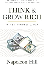 Think and Grow Rich: In 10 Minutes a Day (Official Publication of the Napoleon Hill Foundation)