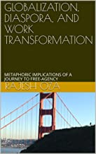 GLOBALIZATION,  DIASPORA,  AND  WORK TRANSFORMATION: METAPHORIC IMPLICATIONS OF A JOURNEY TO FREE-AGENCY