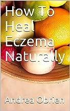 How To Heal Eczema Naturally
