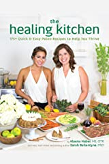 The Healing Kitchen: 175+ Quick & Easy Paleo Recipes to Help You Thrive Kindle Edition