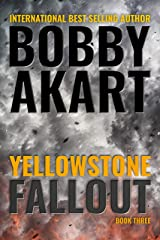 Yellowstone Fallout: A Disaster Thriller (The Yellowstone Series Book 3) Kindle Edition