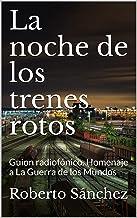 La noche de los trenes rotos: Guion radiofónico. Homenaje a La Guerra de los Mundos