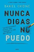 Nunca digas no puedo: Un revolucionario sistema para cambiar tu vida hoy mismo (Spanish Edition)