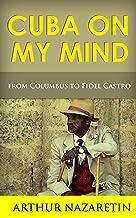 Cuba: Cuba On My Mind: Cuba From Columbus To Fidel Castro (Cuba, Fidel Castro, Cuba straits, Cuba travel guide, Cuban miss...