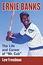 Ernie Banks: The Life and Career of