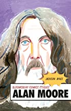 Alan Moore: A Critical Guide (Bloomsbury Comics Studies)