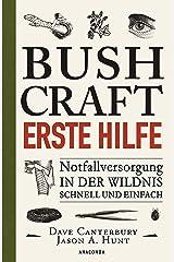 Bushcraft - Erste Hilfe - Notfallversorgung in der Wildnis - schnell und einfach (German Edition) Kindle Edition