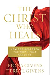 The Christ Who Heals: How God Restored The Truth That Saves Us Kindle Edition